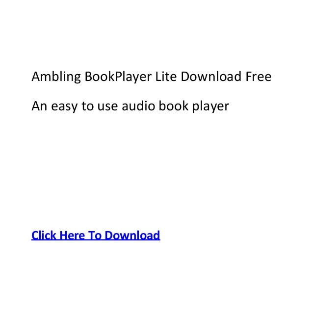 Ambling BookPlayer Lite Download FreeAn easy to use audio book playerClick Here To Download