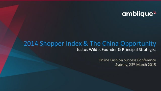 2014  Shopper  Index  &  The  China  Opportunity   Justus  Wilde,  Founder  &  Principal  Strategi...