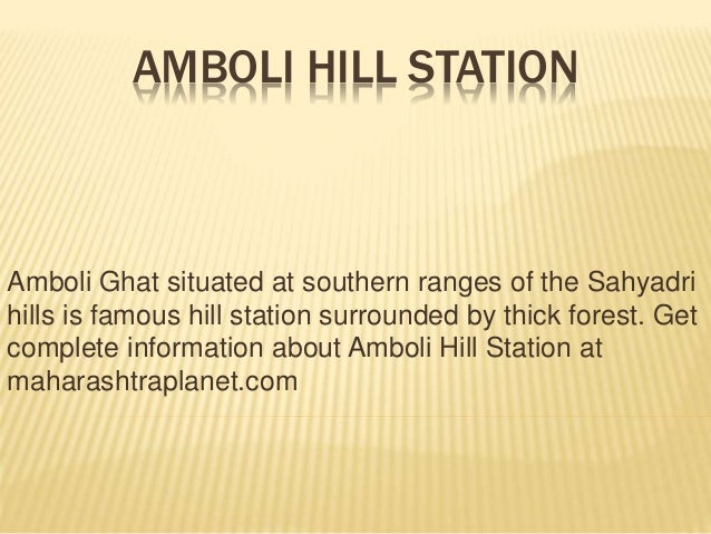 AMBOLI HILL STATION Amboli Ghat situated at southern ranges of the Sahyadri hills is famous hill station surrounded by thi...