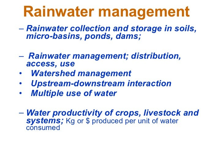 Rainwater management <ul><ul><li>Rainwater collection and storage in soils, micro-basins, ponds, dams; </li></ul></ul><ul>...