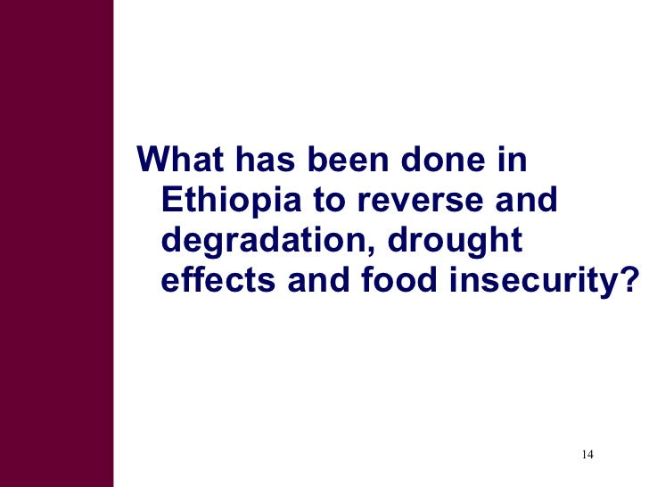 <ul><li>What has been done in Ethiopia to reverse and degradation, drought effects and food insecurity?  </li></ul>