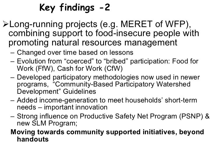 <ul><li>Long-running projects (e.g. MERET of WFP), combining support to food-insecure people with promoting natural resour...