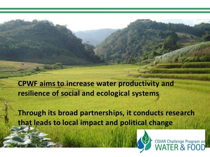 CPWF aims to increase water productivity and resilience of social and ecological systems Through its broad partnerships, i...