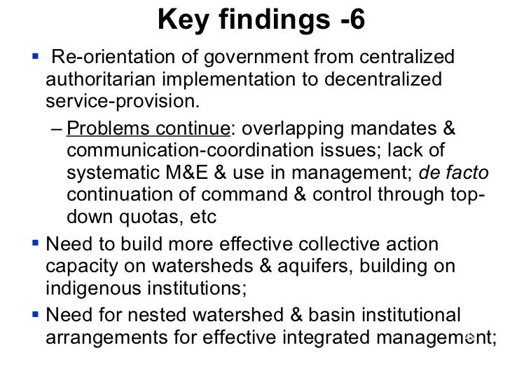 Key findings -6 <ul><li>Re-orientation of government from centralized authoritarian implementation to decentralized servic...