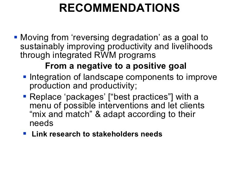 RECOMMENDATIONS <ul><li>Moving from 'reversing degradation' as a goal to sustainably improving productivity and livelihood...