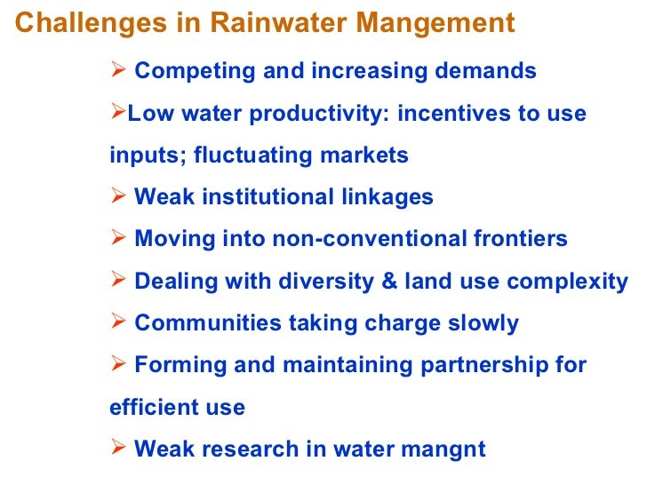 Challenges in Rainwater Mangement  <ul><li>Competing and increasing demands  </li></ul><ul><li>Low water productivity: inc...