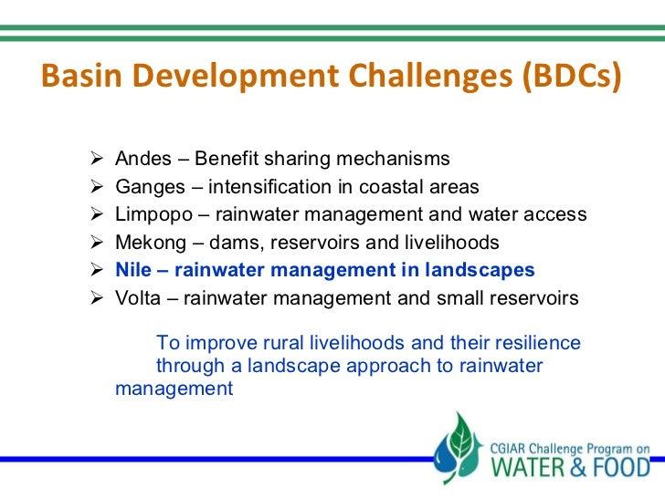 Basin Development Challenges (BDCs) <ul><li>Andes – Benefit sharing mechanisms </li></ul><ul><li>Ganges – intensification ...