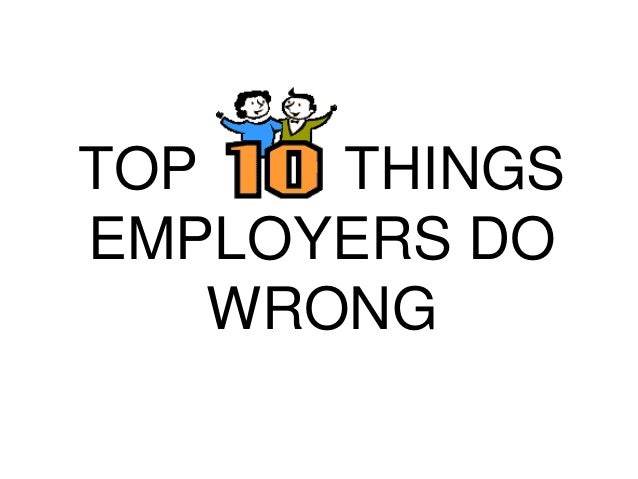 TOP THINGS EMPLOYERS DO WRONG