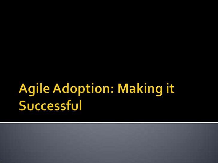 Agile Adoption: Making it Successful<br />