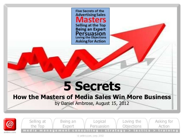 5 SecretsHow the Masters of Media Sales Win More Business                 by Daniel Ambrose, August 15, 2012    Selling at...