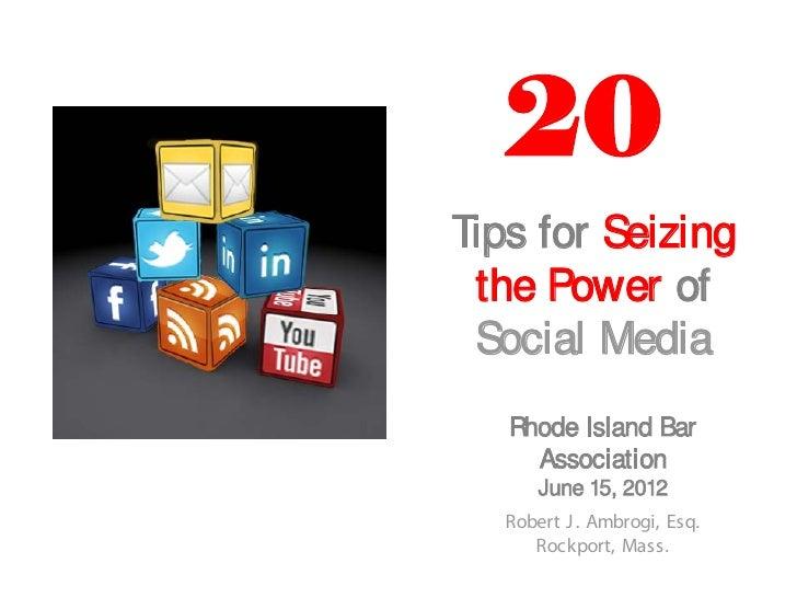 20Tips for Seizing the Power of Social Media   Rhode Island Bar     Association       June 15, 2012   Robert J . Ambrogi, ...