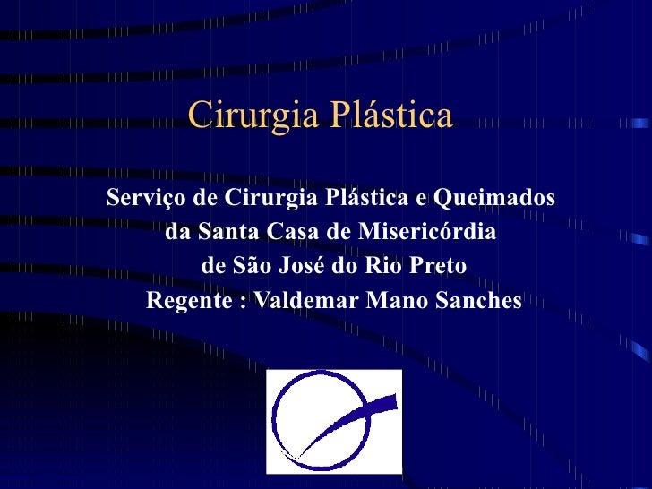 Cirurgia Plástica Serviço de Cirurgia Plástica e Queimados  da Santa Casa de Misericórdia  de São José do Rio Preto Regent...