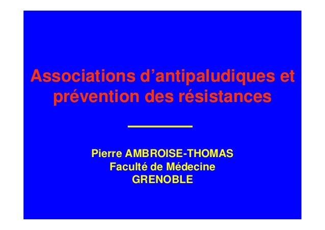 Associations d'antipaludiques et  prévention des résistances       Pierre AMBROISE-THOMAS          Faculté de Médecine    ...