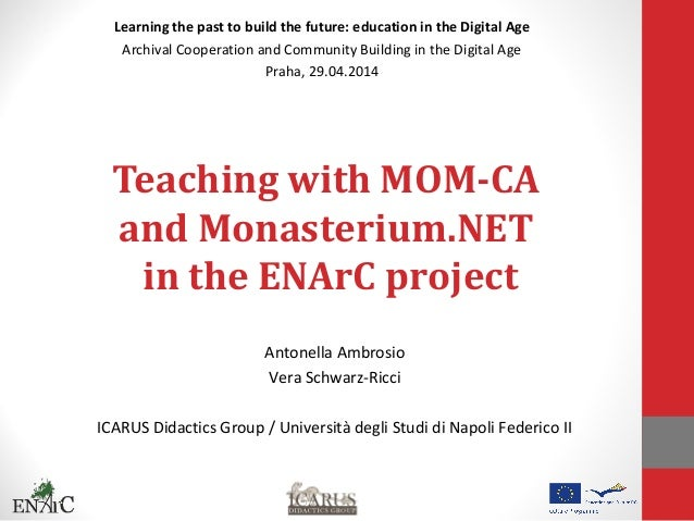 Teaching with MOM-CA and Monasterium.NET in the ENArC project Antonella Ambrosio Vera Schwarz-Ricci ICARUS Didactics Group...