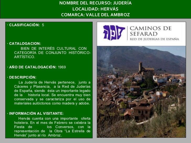 NOMBRE DEL RECURSO: JUDERÍA LOCALIDAD: HERVÁS COMARCA: VALLE DEL AMBROZ <ul><li>· CLASIFICACIÓN:  5  </li></ul><ul><li>· C...