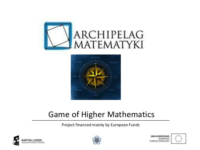 Game of Higher Mathematics Project financed mainly by European Funds
