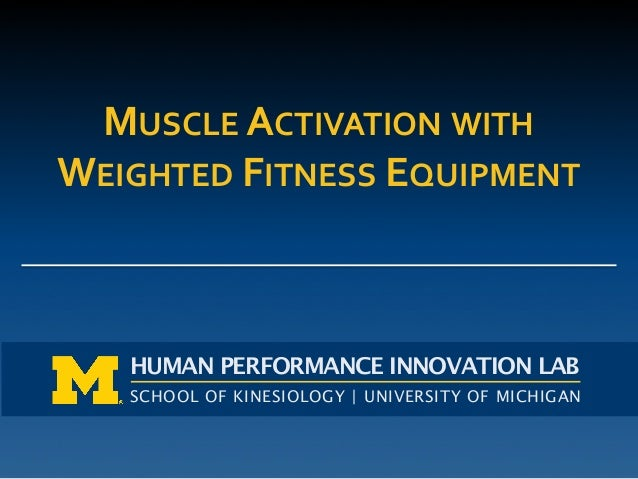 SCHOOL OF KINESIOLOGY | UNIVERSITY OF MICHIGAN HUMAN PERFORMANCE INNOVATION LAB MUSCLE  ACTIVATION  WITH     WEIGH...