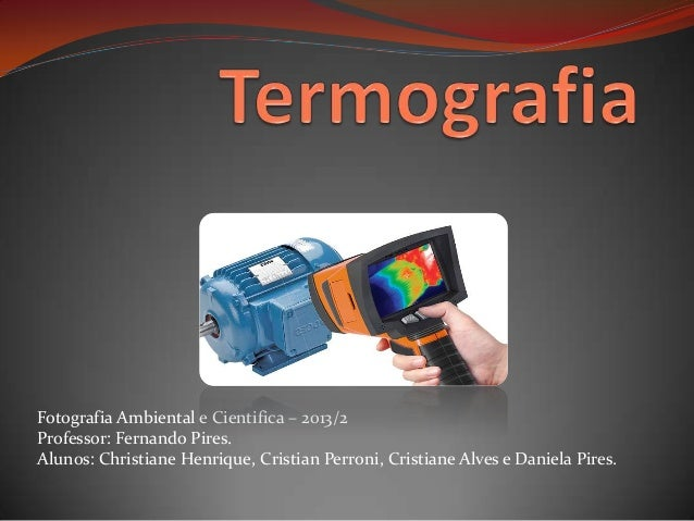 Fotografia Ambiental e Cientifica – 2013/2 Professor: Fernando Pires. Alunos: Christiane Henrique, Cristian Perroni, Crist...