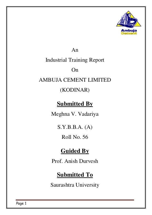 Page 1 An Industrial Training Report On AMBUJA CEMENT LIMITED (KODINAR) Submitted By Meghna V. Vadariya S.Y.B.B.A. (A) Rol...