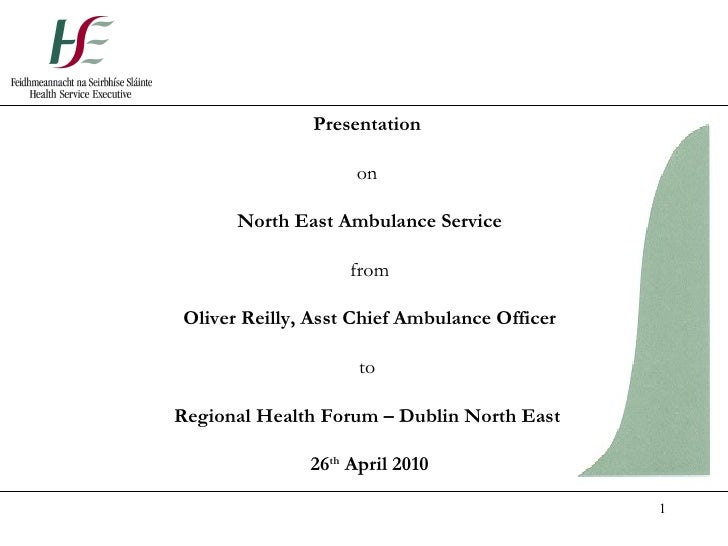 Presentation  on  North East Ambulance Service from Oliver Reilly, Asst Chief Ambulance Officer to  Regional Health Forum ...