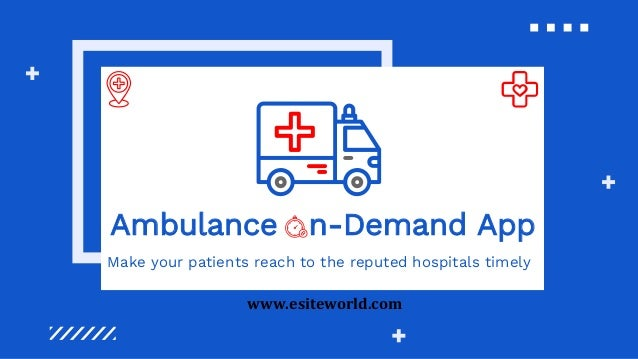 Ambulance n-Demand App Make your patients reach to the reputed hospitals timely www.esiteworld.com