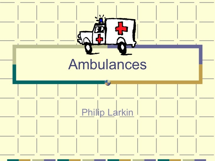 ambulances philip larkin To enlist in world war i, larkin recapitulates one of the most en ‐ during  mcmxiv—phillip larkin.