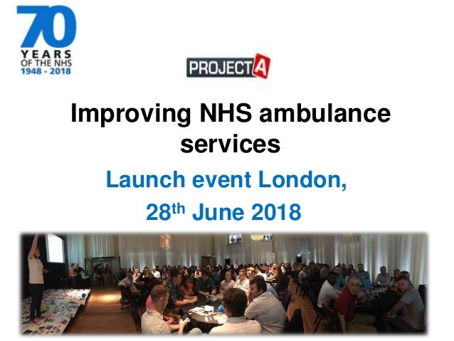 Launch event London, 28th June 2018 Improving NHS ambulance services