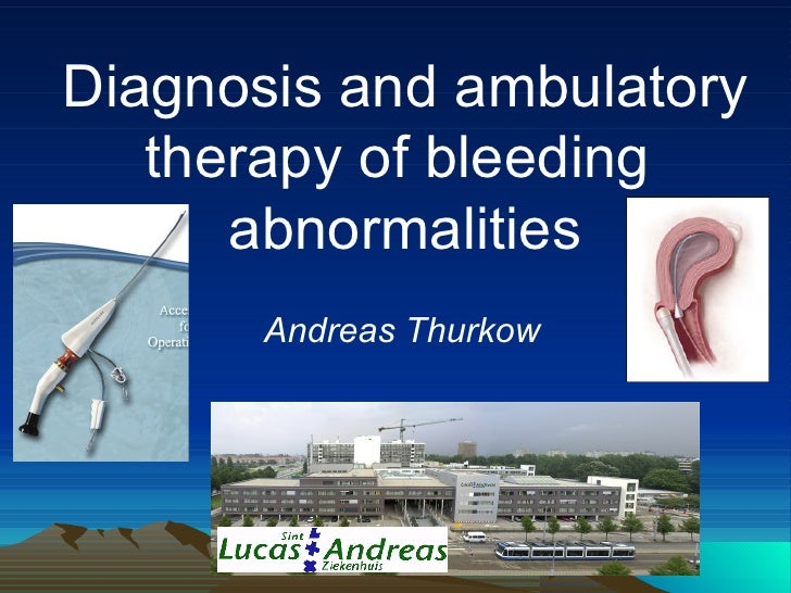Diagnosis and ambulatory   therapy of bleeding      abnormalities       Andreas Thurkow
