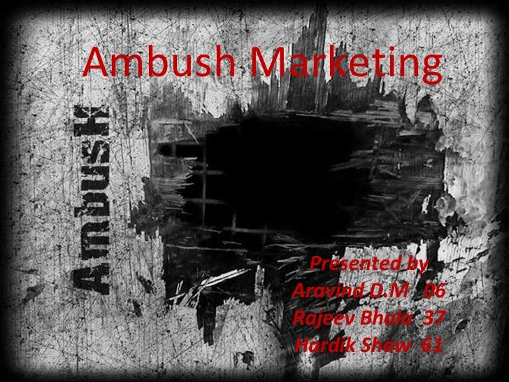 Ambush Marketing Presented by Aravind D.M  06 Rajeev Bhala  37 Hardik Shaw  61