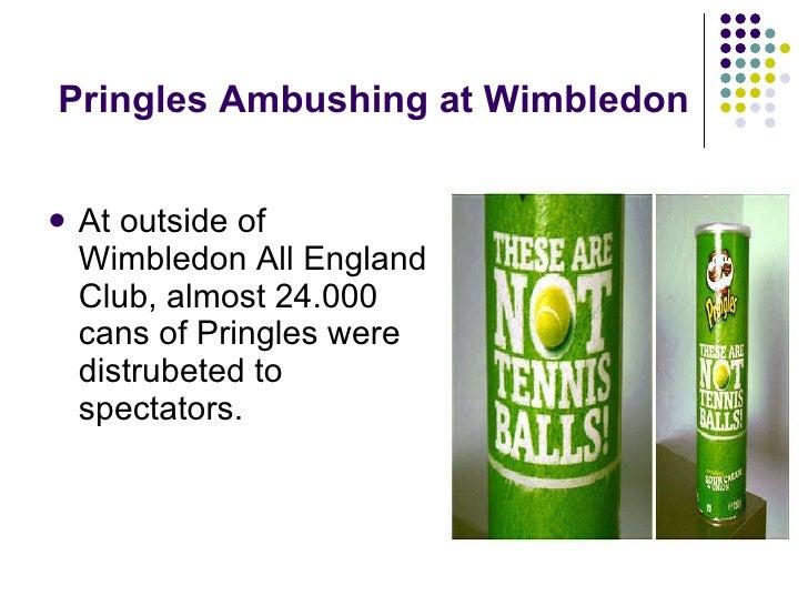 Pringles Ambushing at Wimbledon <ul><li>At outside of Wimbledon All England Club, almost 24.000 cans of Pringles were dist...