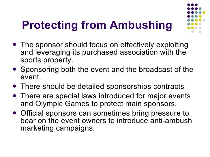 Protecting from Ambushing <ul><li>The sponsor should focus on effectively exploiting and leveraging its purchased associat...