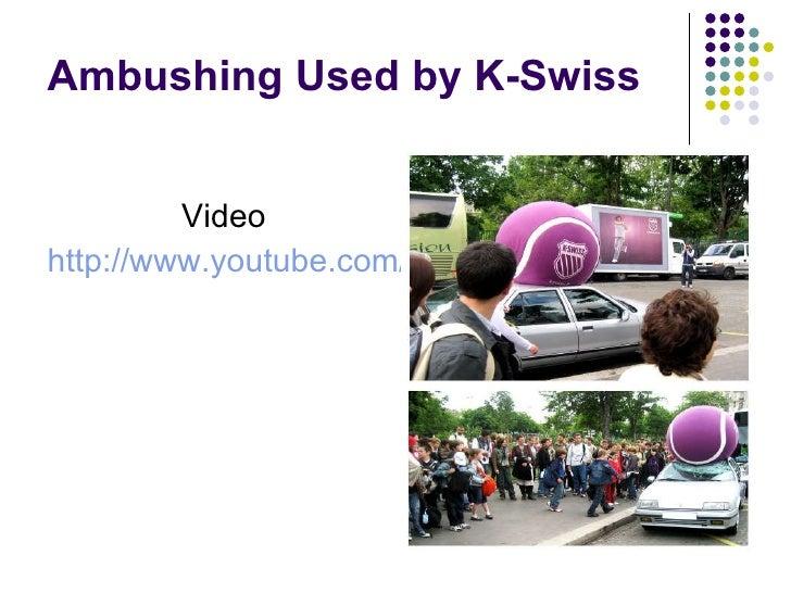 Ambushing Used by K-Swiss <ul><li>Video </li></ul><ul><li>http://www.youtube.com/watch?v=n9g2ZF4a1j4&feature=related   </l...
