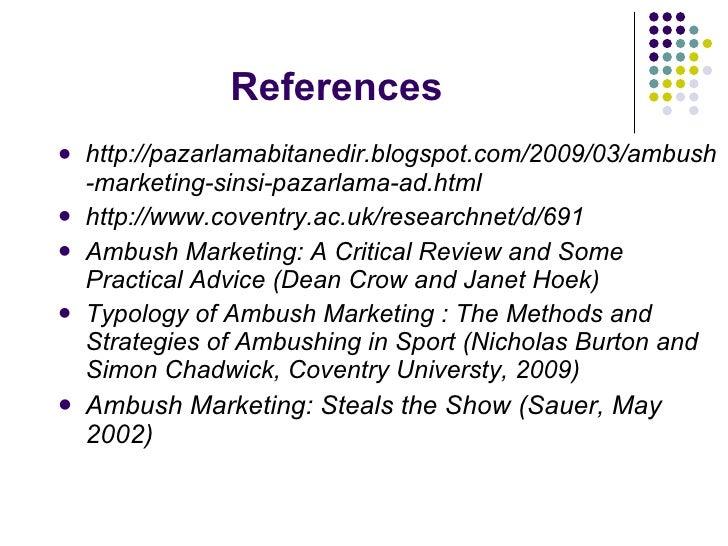 References <ul><li>http://pazarlamabitanedir.blogspot.com/2009/03/ambush-marketing-sinsi-pazarlama-ad.html </li></ul><ul><...