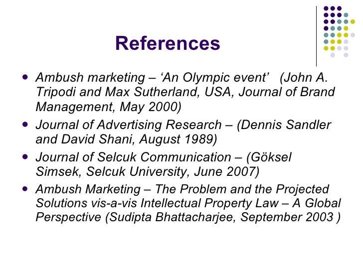 References <ul><li>Ambush marketing – 'An Olympic event'  ( John A. Tripodi and Max Sutherland , USA, Journal of Brand Man...
