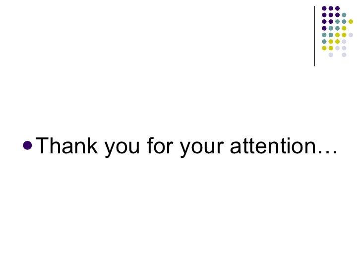<ul><li>Thank you for your attention… </li></ul>