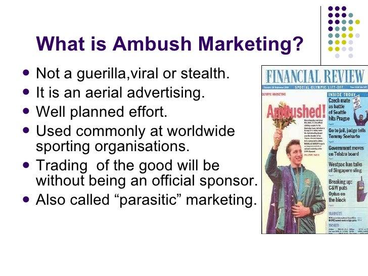 What is Ambush Marketing? <ul><li>Not a guerilla,viral or stealth. </li></ul><ul><li>It is an aerial advertising. </li></u...