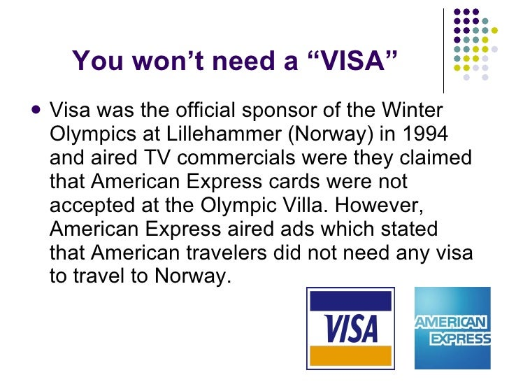 """You won't need a """"VISA"""" <ul><li>Visa was the official sponsor of the Winter Olympics at Lillehammer (Norway) in 1994 and a..."""
