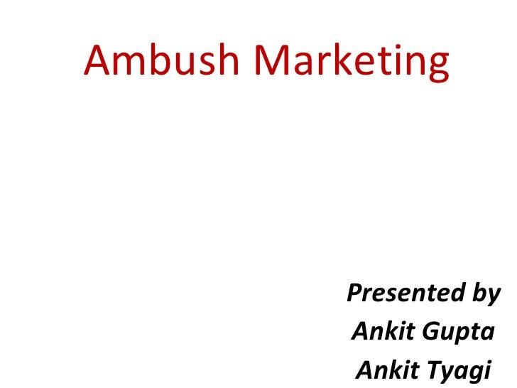 Ambush Marketing Presented by Ankit Gupta Ankit Tyagi