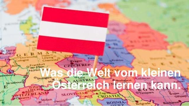 Was die Welt vom kleinen Österreich lernen kann.