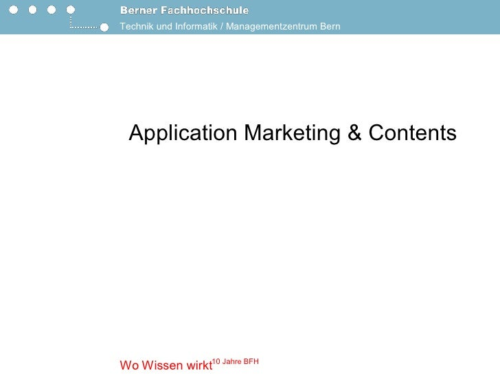Technik und Informatik / Managementzentrum Bern  Application Marketing & Contents               10 Jahre BFH Wo Wissen wir...