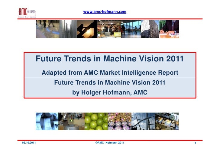 www.amc-hofmann.com         Future Trends in Machine Vision 2011             Adapted from AMC Market Intelligence Report  ...
