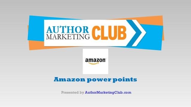 Amazon power pointsPresented by AuthorMarketingClub.com