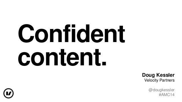 Confident content. Doug Kessler Velocity Partners @dougkessler #AMC14