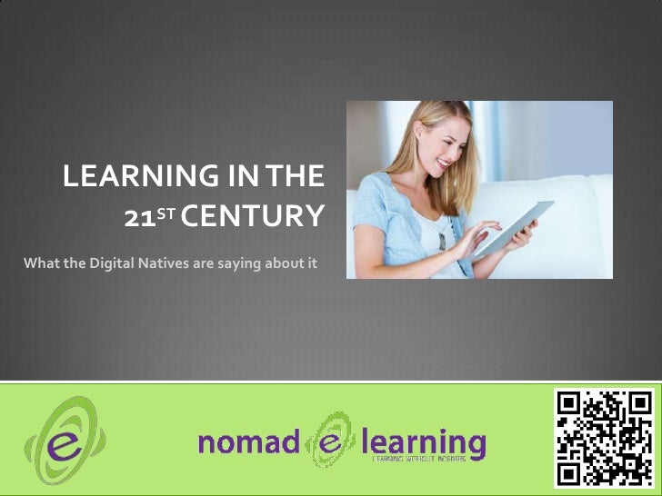 LEARNING IN THE        21ST CENTURYWhat the Digital Natives are saying about it