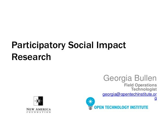 Georgia Bullen Field Operations Technologist georgia@opentechinstitute.or g Participatory Social Impact Research