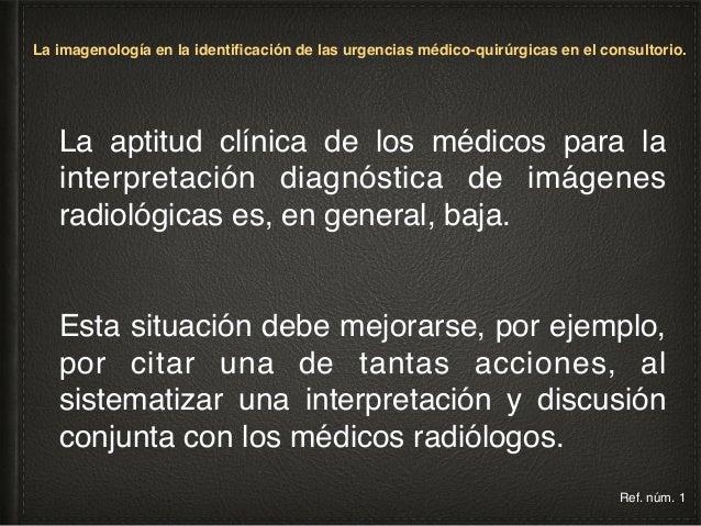 La imagenología en la identificación de las urgencias médico-quirúrgicas en el consultorio. Es indispensable tener en la d...