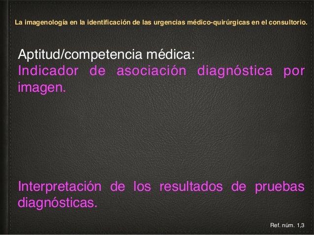 1. Destrezas y aptitudes clínicas individuales, 2. Programas de educación médica continua, La imagenología en el apoyo dia...