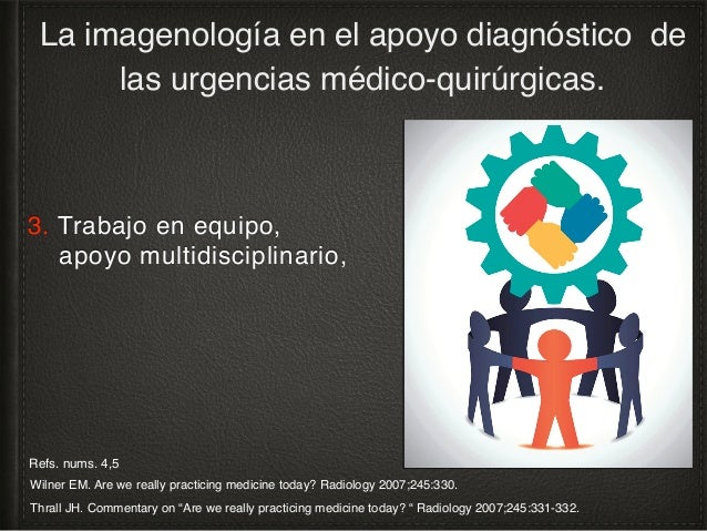 4. Apoyo en la interpretación y comunicación de los resultados por personal médico y técnico especialista. La imagenología...