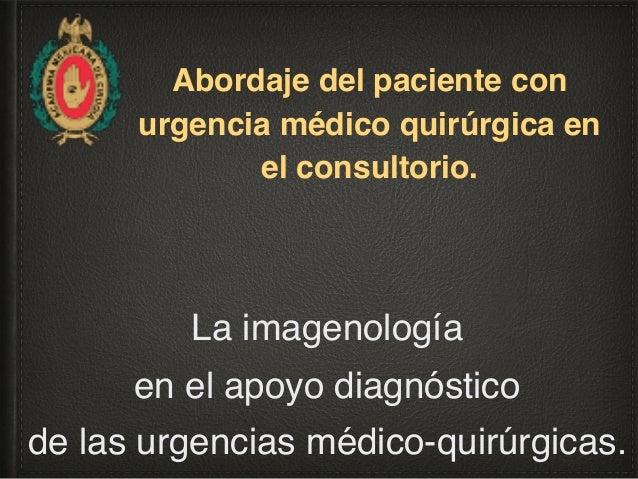 La imagenología en el apoyo diagnóstico de las urgencias médico-quirúrgicas. Gaspar Alberto Motta Ramirez, médico radiólog...
