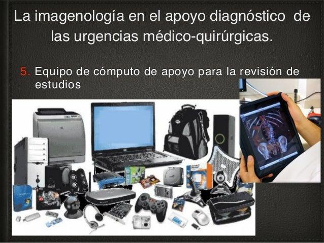 5a. Dispositivos electrónicos La imagenología en el apoyo diagnóstico de las urgencias médico-quirúrgicas. Refs. nums. 6-8.